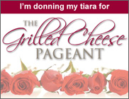 I'm donning my tiara for The Grilled Cheese Pageant